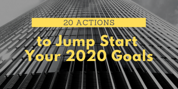 20 Actions to Jump Start Your 2020 Goals